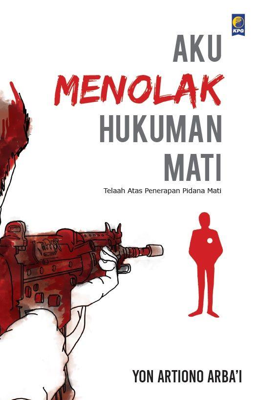 """Reprint """"Aku Menolak Hukuman Mati"""" by Yon Artiono Arba'i. Published on 1 June 2015."""