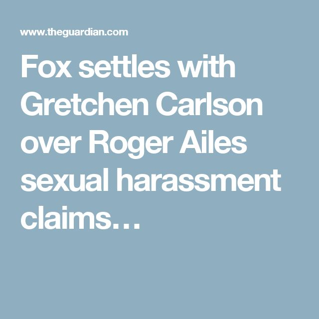 Fox settles with Gretchen Carlson over Roger Ailes sexual harassment claims…