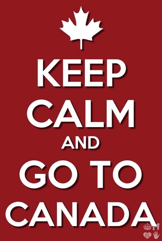 Keep Calm and Go to Canada!