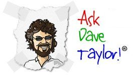Industry guru Dave Taylor offers free tech support on technical and business topics, including iPhone, iPod, Microsoft Windows, Sony PSP, cellphones, online advertising, CSS, Web design, business, Unix, Linux, SEO, Mac OS X, and shell script programming.