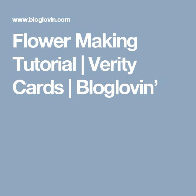 Flower Making Tutorial | Verity Cards | Bloglovin'