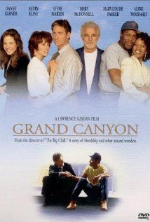 Grand Canyon revolved around six residents from different backgrounds whose lives intertwine in modern-day Los Angeles    Director: Lawrence Kasdan  Writers: Lawrence Kasdan, Meg Kasdan Stars: Danny Glover, Kevin Kline and Steve Martin