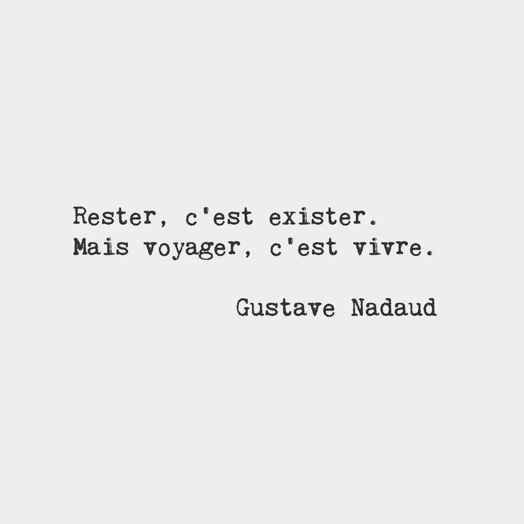 To stay in the same place is to exist. But to travel is to live. Gustave Nadaud French writer
