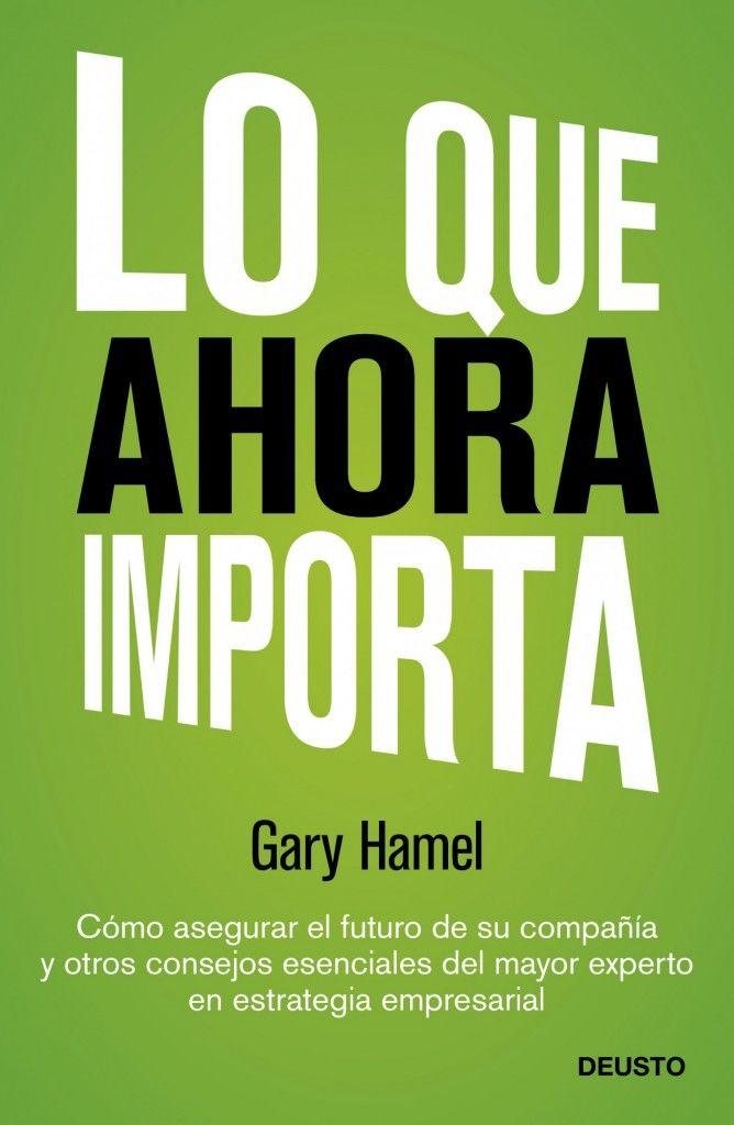 """Libro: """"Lo que ahora importa"""" Gary Hamel"""