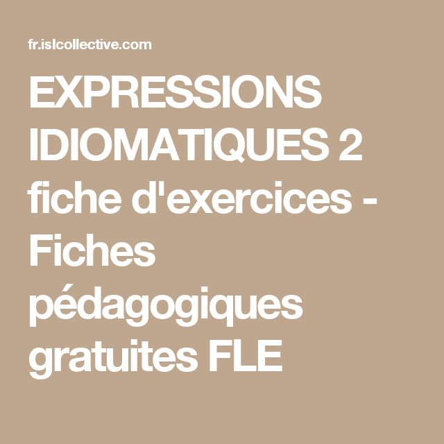 EXPRESSIONS IDIOMATIQUES 2 fiche d'exercices - Fiches pédagogiques gratuites FLE