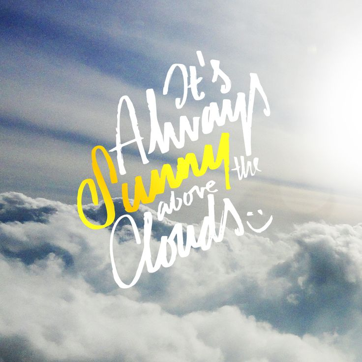 It's Always Sunny Above the Clouds.