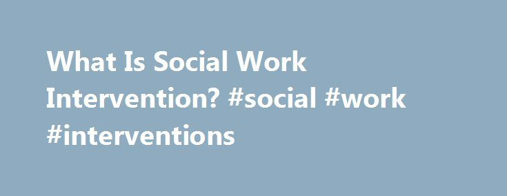 What Is Social Work Intervention? #social #work #interventions http://south-carolina.remmont.com/what-is-social-work-intervention-social-work-interventions/  # What Is Social Work Intervention? Social work interventions may support health care and educational professionals. Related Articles In social work, **intervention** refers to actions taken by social workers to directly provide service or support to at-need individuals. While removing a child from an abusive home is an example of a…