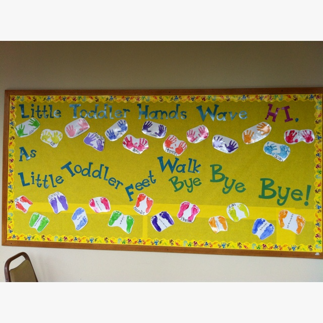 "My bulletin board this month... ""Little toddler hands wave hi, as little toddler feet walk bye bye bye!"""