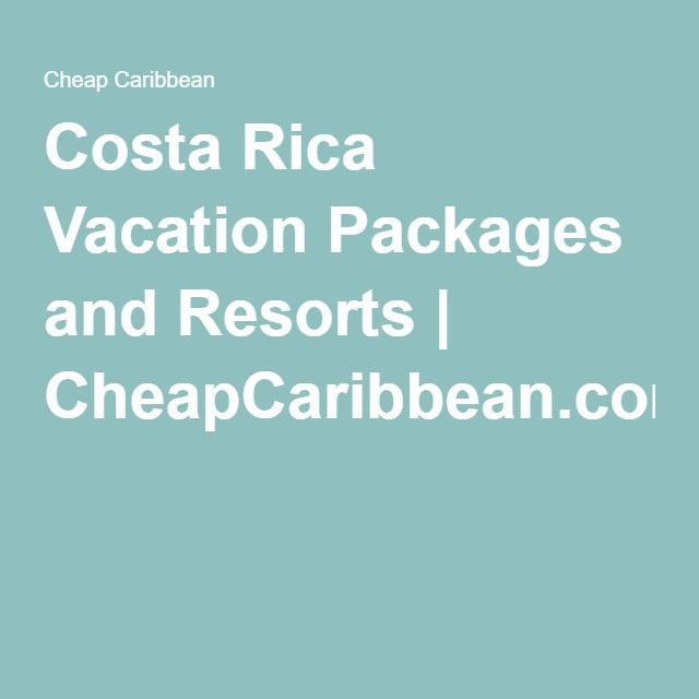 Costa Rica Vacation Packages and Resorts | CheapCaribbean.com