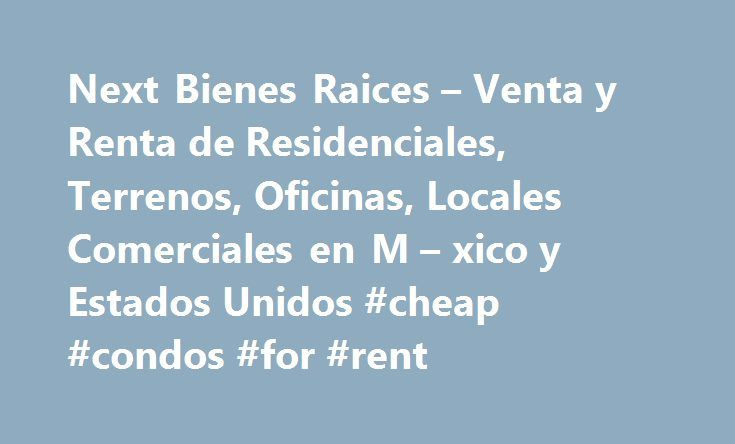 Next Bienes Raices – Venta y Renta de Residenciales, Terrenos, Oficinas, Locales Comerciales en M – xico y Estados Unidos #cheap #condos #for #rent http://renta.remmont.com/next-bienes-raices-venta-y-renta-de-residenciales-terrenos-oficinas-locales-comerciales-en-m-xico-y-estados-unidos-cheap-condos-for-rent/  #casas en renta hermosillo # $5,500,000 Oportunidad hermosa casa al norte en Col. Santa Lucia cerrada de alta plusval a con rea com n, s per moderna, amplios espacios, luz natural…