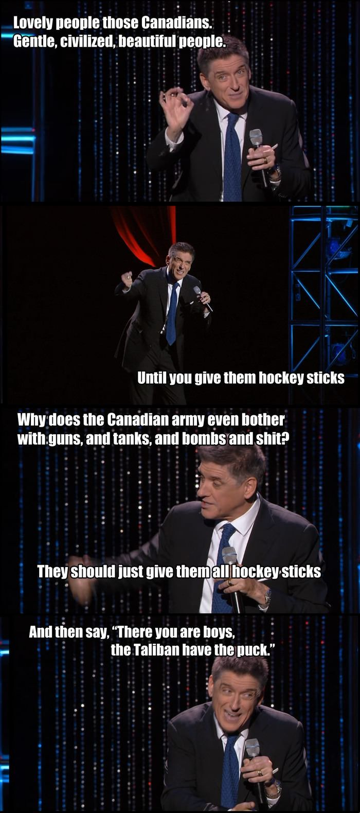 "Craig Ferguson's comments on Canadians and hockey - Mind you, we're also really good with ""guns, and tanks, and bombs and shit"". Just take a look at our WWI and WWII history!"