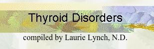 Thyroid Disorders - About the thyroid, What are the functions of the thyroid gland, What is thyroid disease, What are the mental, behavioral, and physiological symtoms of thyroid disease, How are thyroid disorders diagnosed, What are the causes of thyroid disorders, What are the medical and alternative treatments for thyroid problems