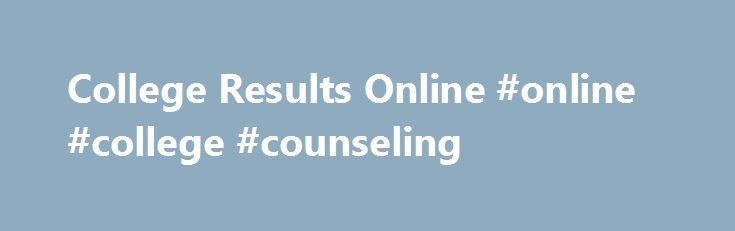 College Results Online #online #college #counseling http://north-carolina.nef2.com/college-results-online-online-college-counseling/  # College Results Online Welcome to College Results Online! College Results Online (CRO) is an interactive, user-friendly Web tool designed to provide policymakers, counselors, parents, students, and others with information about college graduation rates for nearly any four-year college or university in the country. NEW DATA AVAILABLE!The Education Trust…