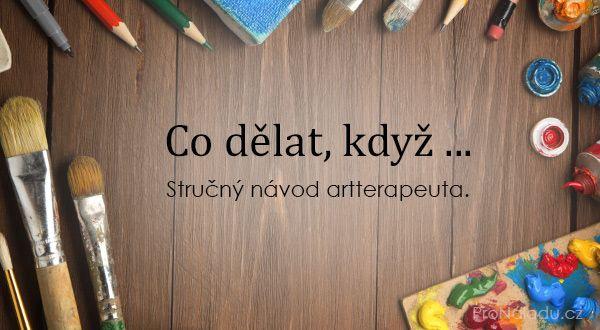Stručný návod artterapeuta. Co dělat, když ... | ProNáladu.cz