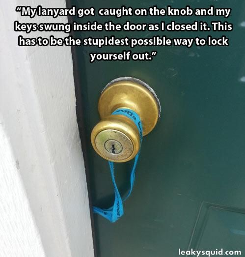 Worst way to lock yourself out