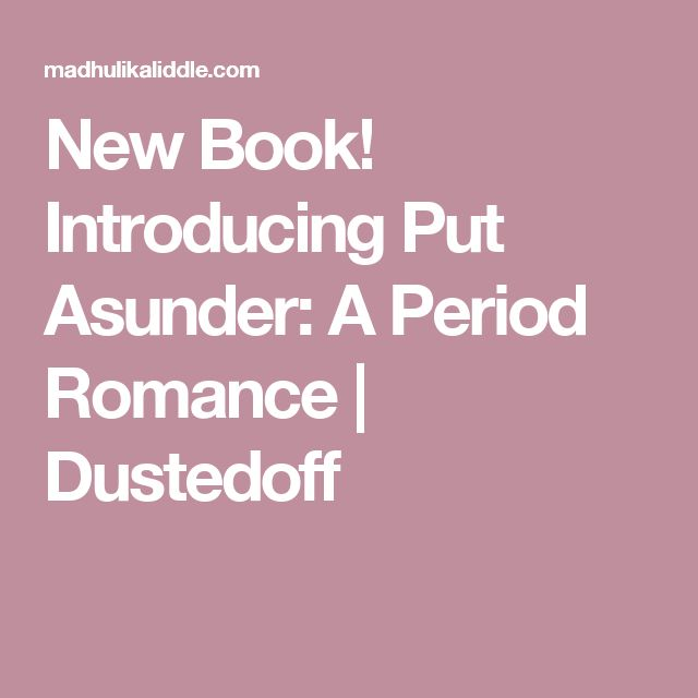 New Book! Introducing Put Asunder: A Period Romance | Dustedoff