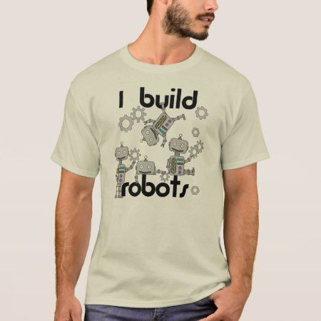 I Build Robots T-Shirt - tap, personalize, buy right now!