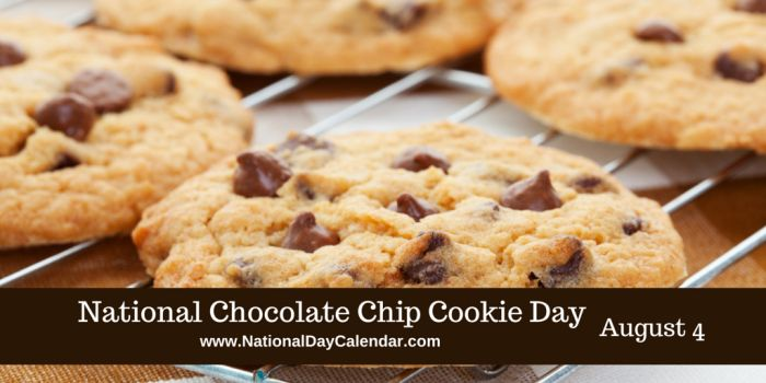 August 4, 2017 – NATIONAL COAST GUARD DAY – NATIONAL CHOCOLATE CHIP COOKIE DAY