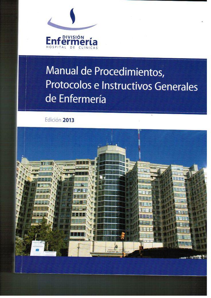 Eguía A, Gorrasi M. Manual de procedimientos, protocolos e instructivos generales de enfermería. Montevideo: Iconoprint; 2013.