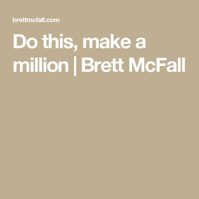 Do this, make a million | Brett McFall
