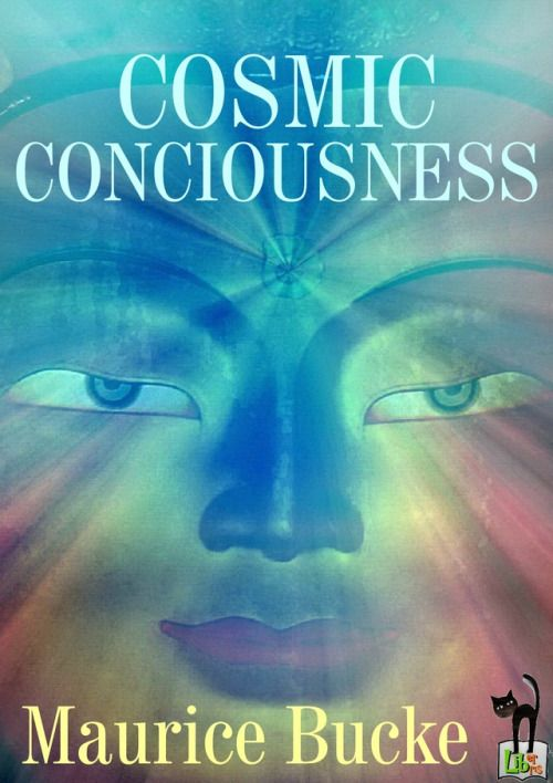 """Cosmic Consciousness: A Study in the Evolution of the Human Mind - Maurice Bucke1901 book by Richard Maurice Bucke, a Canadian psychiatrist. In this book, he explored the concept of Cosmic Consciousness, which he defined as """"a higher form of..."""