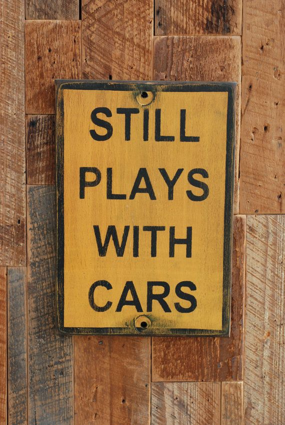 Still plays with cars sign made from by KingstonCreations on Etsy, $30.00