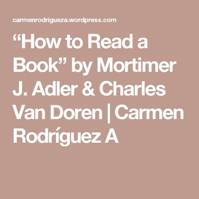 """How to Read a Book"" by Mortimer J. Adler & Charles Van Doren | Carmen Rodríguez A"