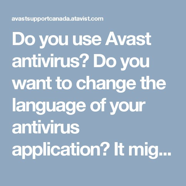 Do you use Avast antivirus? Do you want to change the language of your antivirus application? It might be possible you have learned a new language and looking to change it or might be there some other reason. But you don't know how to do this, not to worry anymore about it. Click on our Blog link and follow the easy steps.