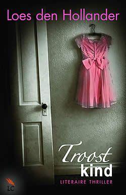 Troostkind - Crimezone.nl - Met Troostkind heeft Loes den Hollander een meeslepende psychologische roman geschreven met een verrassend einde.