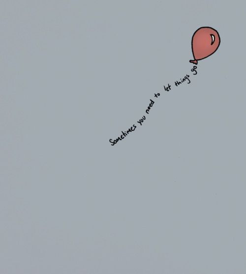 Sometimes you do need to just let things go. I have this tattoo but different colored balloon.