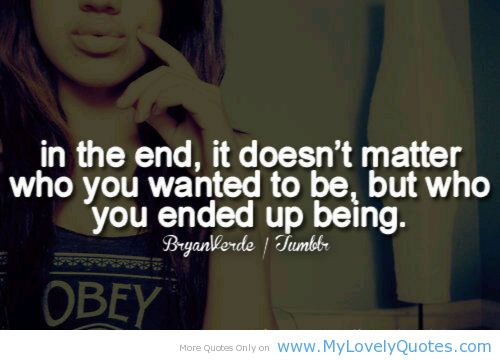 Who you ended up being - Bright future quotes