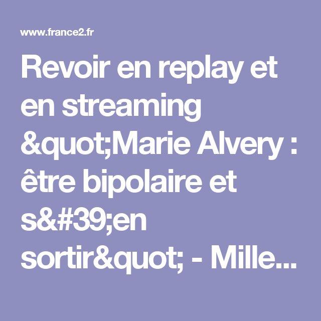"""Revoir en replay et en streaming """"Marie Alvery : être bipolaire et s'en sortir"""" - Mille et une vies - France 2"""