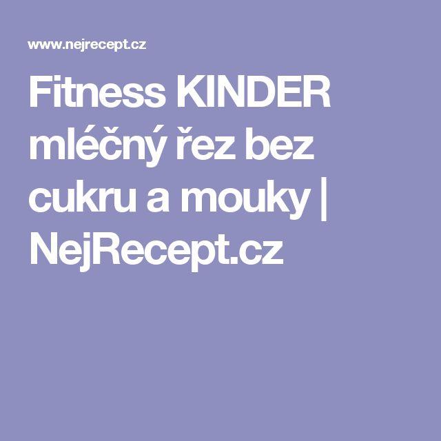 Fitness KINDER mléčný řez bez cukru a mouky | NejRecept.cz