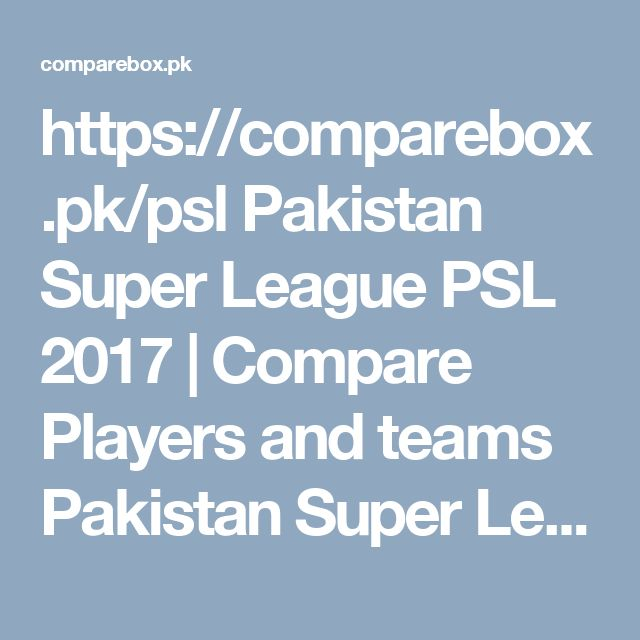 https://comparebox.pk/psl Pakistan Super League PSL 2017 | Compare Players and teams Pakistan Super League, PSL 2017, live streaming, Schedule, Highlights, result  is beginning on 9th Feb in UAE Compareboxpk gave you the opportunity to compare your PSL teams and Players also gave you all updates of PSL Pakistan