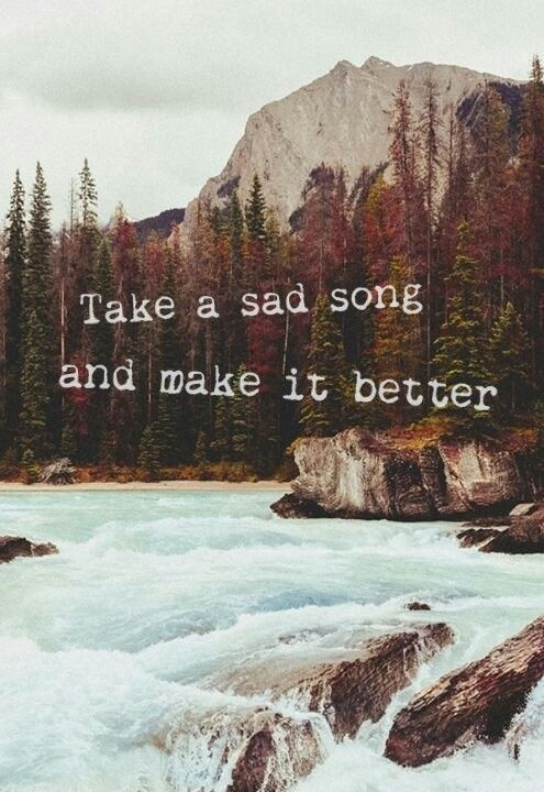 Beatles quote: Take a sad song and make it better (Hey Jude)