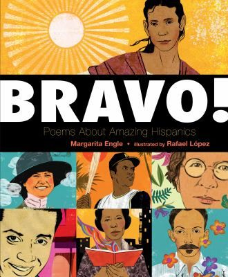 "Bravo! Poems About Amazing Hispanics (Book) : Engle, Margarita : ""Bold, graphic portraits and beautiful poems present famous and lesser-known Latinos from varied backgrounds who have faced life's challenges in creative ways""--Provided by publisher."