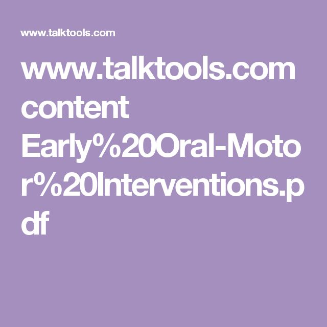 www.talktools.com content Early%20Oral-Motor%20Interventions.pdf