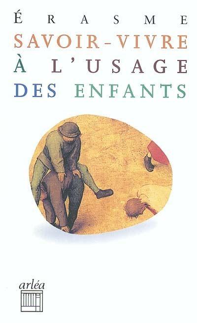 ERASME. Savoir-vivre à l'usage des enfants. Arléa, Paris, 2004.