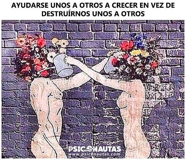 Ayudarse unos a otros a crecer en vez de destruirnos.