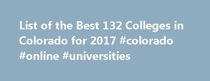 List of the Best 132 Colleges in Colorado for 2017 #colorado #online #universities http://nigeria.nef2.com/list-of-the-best-132-colleges-in-colorado-for-2017-colorado-online-universities/  # Colorado Colleges Choose a top degree program in Colorado! CollegeStats makes it easy to sort public and private Colorado colleges and universities by size, cost, demographics and more. Find the Best Colleges in Colorado A popular destination for college study, Colorado has more than 100 institutions of…