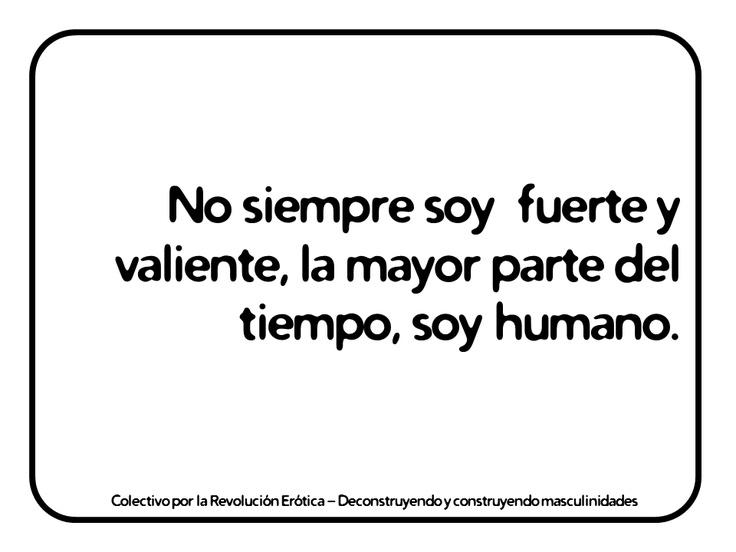 """""""No siempre soy fuerte y valiente, la mayor parte del tiempo, soy humano."""" @eldivanrojo #RevolucionErotica #Masculinidades"""