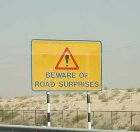 Beware of road surprises - Well that certainly covers it all huh?