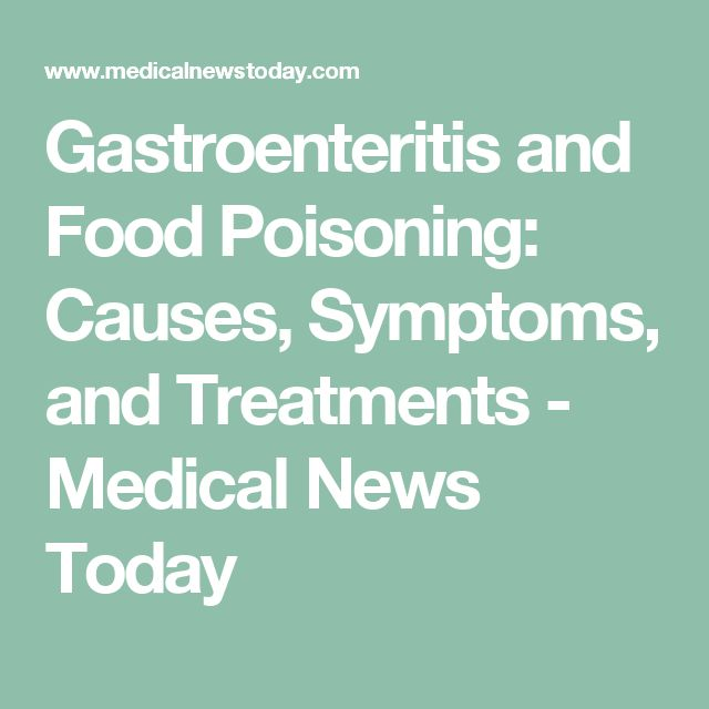 Gastroenteritis and Food Poisoning: Causes, Symptoms, and Treatments - Medical News Today