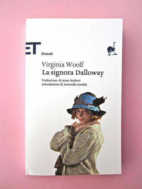 La signora Dalloway  (Mrs Dalloway)  di Virginia Woolf    traduzione di Anna Nadotti  introduzione di Antonella Anedda  progetto grafico di 46xy    194 p. ; cartaceo | 9€; ebook (Adobe DRM) 2,99  Einaudi -ET Classici 1718, Torino 2012