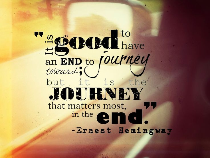 Quotes About Love Journey : Journey. -Hemingway (Love this quote.) Adorable Quotes, Hemingway ...
