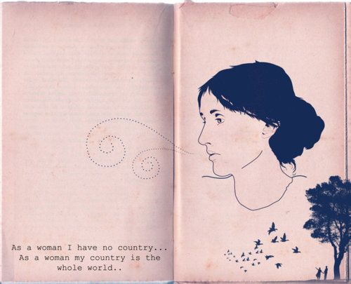 "‎""As a woman I have no country. As a woman I want no country. As a woman, my country is the whole world.""   — Virginia Woolf"