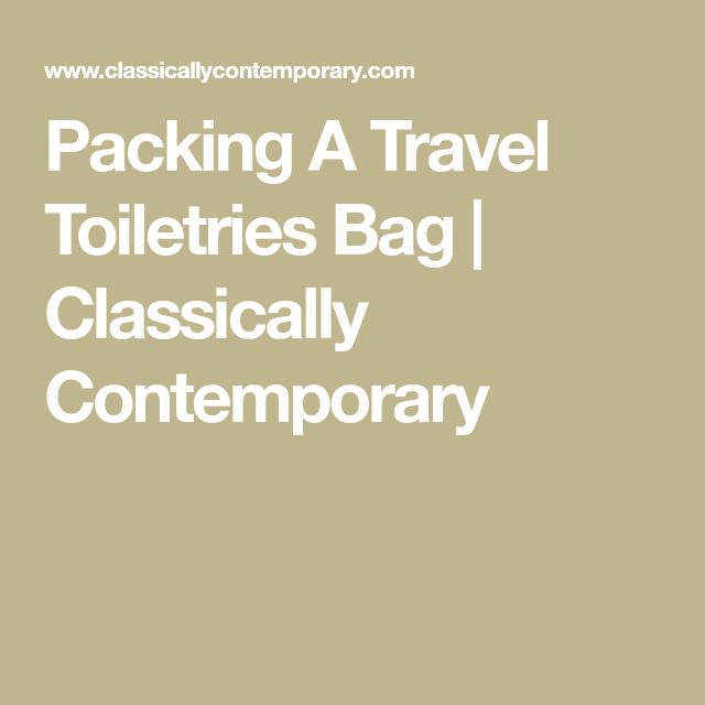 Packing A Travel Toiletries Bag | Classically Contemporary