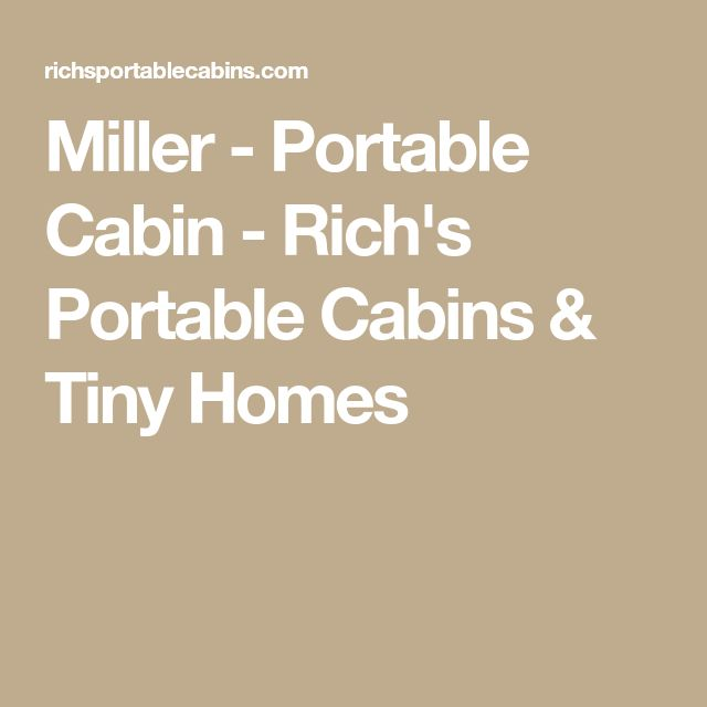 Miller - Portable Cabin - Rich's Portable Cabins & Tiny Homes