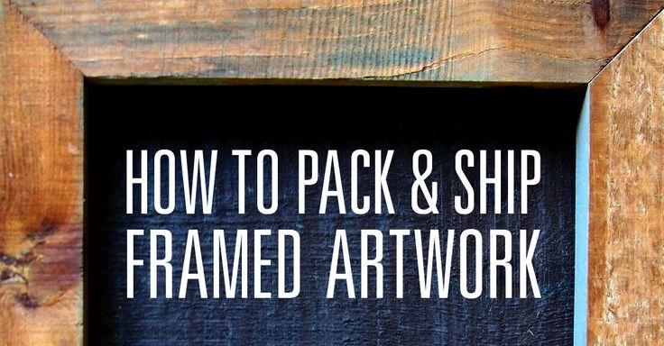 How to Pack and Ship Framed Artwork