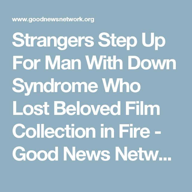 Strangers Step Up For Man With Down Syndrome Who Lost Beloved Film Collection in Fire - Good News Network
